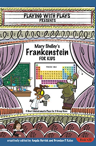 Mary Shelley's Frankenstein for Kids: 3 Short Melodramatic Plays for 3 Group Sizes (Playing With Plays Book 20)