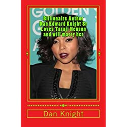 Billionaire Author Dan Edward Knight Sr Loves Taraji Henson and will marry her: Taraji P. Henson loves his head to toe messages but what will he do ... Author Dan Edward Knight Sr. aka King A.G)
