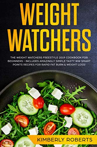 Weight Watchers: The Ultimate Weight Watchers Freestyle 2019 Cookbook For Beginners - Includes Delicious WW Smart Points Recipes To Melt Away That Body Fat (Weight Watchers For Beginners) by Kimberly Roberts