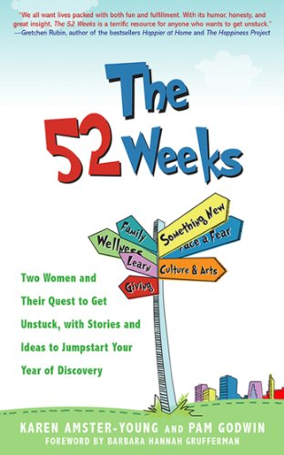 The 52 Weeks: Two Women and Their Quest to Get Unstuck, with Stories and Ideas to Jumpstart Your Year of Discovery cover