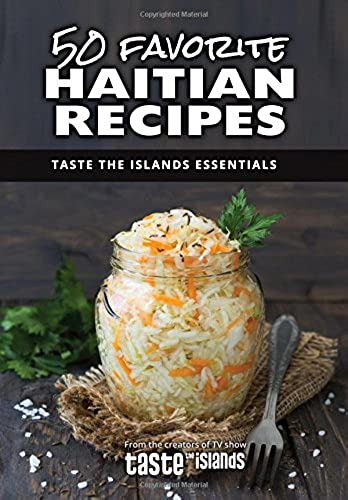 50 Favorite Haitian Recipes: Taste the Islands Essentials