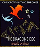 The Dragon's Egg (One Crown & Two Thrones Book 2)