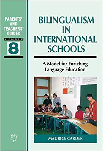 Bilingualism in International Schools: A Model for Enriching Language Education (Parents' and Teachers' Guides) by Maurice Carder (2007-01-10)