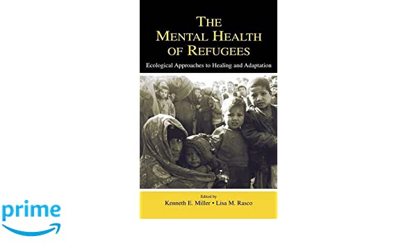 the mental health of refugees miller kenneth e rasco lisa m