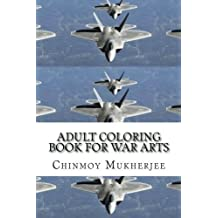 Adult Coloring Book for War Arts: Missiles, Fighter Jets and Tanks (Volume 13) by Chinmoy Mukherjee (2015-09-04)