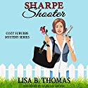 Sharpe Shooter: Cozy Suburbs Mystery Series, Book 1 Audiobook by Lisa B. Thomas Narrated by Madeline Mrozek