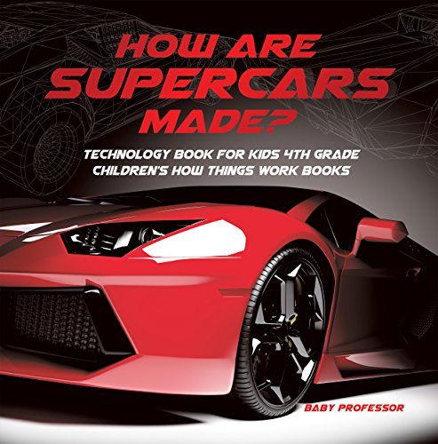 How Are Supercars Made? Technology Book for Kids 4th Grade   Children's How Things Work Books (Top 10 Best Supercars)