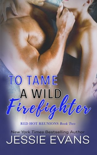 To Tame a Wild Firefighter (Red Hot Reunions) (Volume 2)