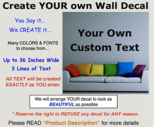 r Decal. Many Sizes, Fonts & Colors. Easy way to decorate any space. Make your own Personalized Wall Art. You SAY IT.We CREATE IT! Custom Name for family, boys, girls or pets. ()