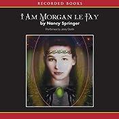 I Am Morgan Le Fay | Nancy Springer