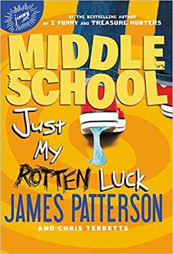 Middle School Just My Rotten Luck James Patterson Chris Tebbetts