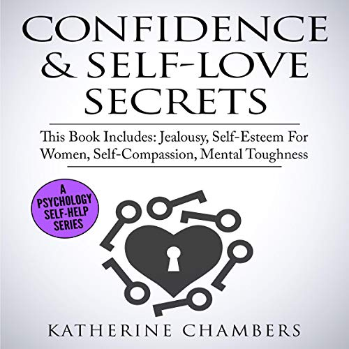 Pdf Self-Help Confidence & Self-Love Secrets: 4 Manuscripts: Jealousy, Self-Esteem for Women, Self-Compassion, Mental Toughness (Psychology Self-Help, Book 14)