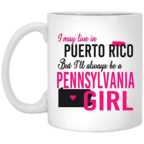 I May Live In Puerto Rico But I Will Always Be a Pennsylvania Girl - Ceramic Coffee Mug 11 oz White