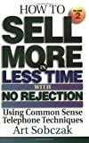How to Sell More in Less Time, with No Rejection, Art Sobczak, 1881081079