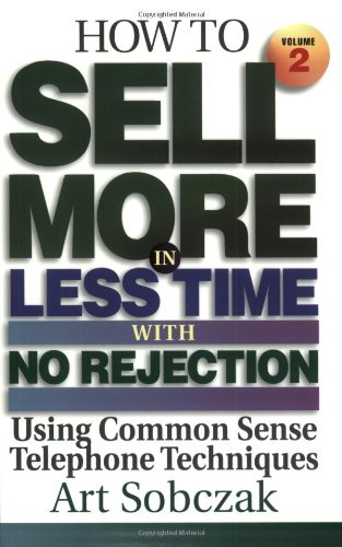 How To Sell More, In Less Time, With No Rejection Using Common Sense Telephone Techniques-Volume 2 builds on the ideas and techniques covered in Volume 1 information thousands of sales reps worldwide have used on the phone to get more business, beat ...