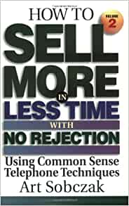 How to Sell More, in Less Time, With No Rejection : Using