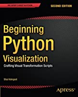 Beginning Python Visualization: Crafting Visual Transformation Scripts, 2nd Edition