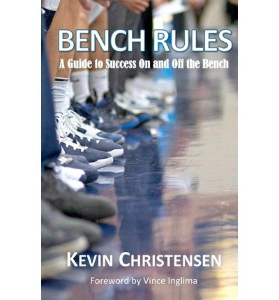 Bench Rules: A Guide to Success On and Off the Bench [Paperback] [2011] (Author) Kevin Christensen