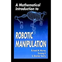 A Mathematical Introduction to Robotic Manipulation by Richard M. Murray (1994-03-22)
