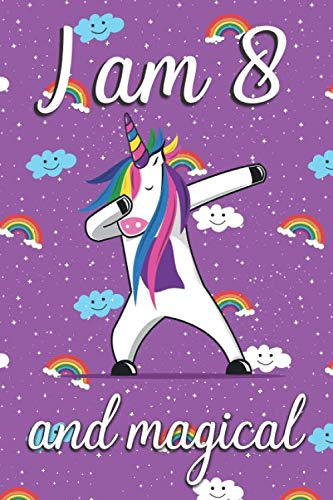I am 8 and Magical: Cute unicorn happy birthday journal for 8 years old birthday girls. Best unicorn lovers idea for 8th birthday party. -
