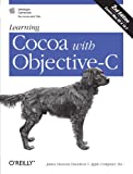 Learning Cocoa with Objective-C, Davidson, James Duncan and Apple Computers, Inc. Staff, 0596003013