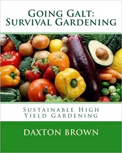 Going Galt: Survival Gardening: Sustainable High Yield Gardening by Daxton Brown (2012-05-09)