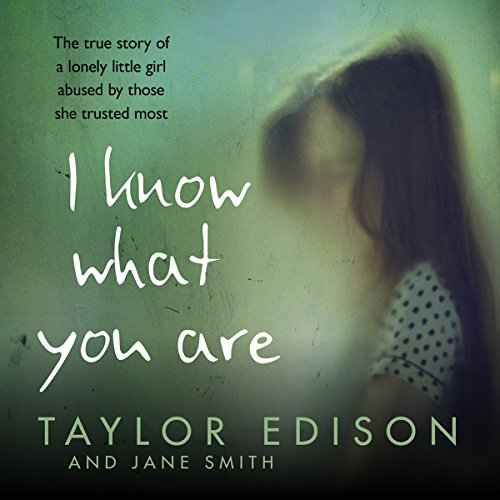 """I Know What You Are - The true story of a lonely little girl abused by those she trusted most"" av Taylor Edison"