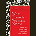 What French Women Know: About Love, Sex, and Other Matters of the Heart and Mind Audiobook by Debra Ollivier Narrated by Debra Ollivier