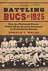 The Battling Bucs of 1925: How the Pittsburgh Pirates Pulled Off the Greatest Comeback in World Series History