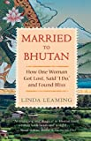 """Married to Bhutan: How One Woman Got Lost, Said """"I Do"""" and Found Bliss"""