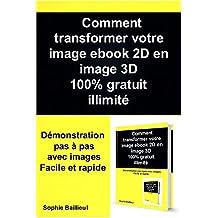COMMENT TRANSFORMER VOTRE IMAGE EBOOK 2D EN 3D 100% GRATUIT ILLIMITE (French Edition)