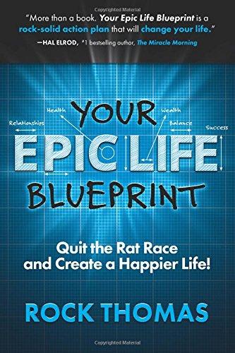 Your epic life blueprint quit the rat race and create a happier your epic life blueprint quit the rat race and create a happier life rock thomas 9780991082353 amazon books malvernweather Images