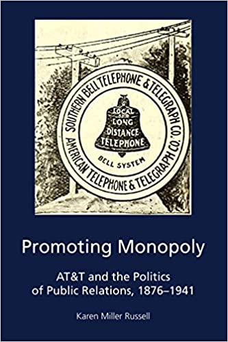 Promoting Monopoly: AT&T and the Politics of Public Relations, 1876-1941 (AEJMC - Peter Lang Scholarsourcing Series Book 5) - Original PDF