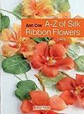 A-Z of Silk Ribbon Flowers, Ann Cox, 1844481999