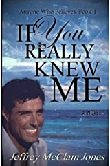 If You Really Knew Me (Anyone Who Believes) (Volume 1) Paperback