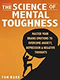 #4: The Science of Mental Toughness: Master Your Brains Emotions To Overcome Anxiety, Depression & Negative Thoughts - WITHOUT DRUGS