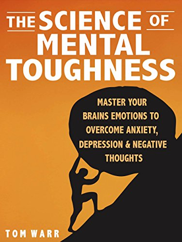 The Science of Mental Toughness: Master Your Brains Emotions To Overcome Anxiety, Depression & Negative Thoughts - WITHOUT DRUGS