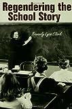Regendering the School Story, Beverly Lyon Clark, 0415928915