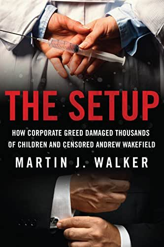 The Setup: How Corporate Greed Damaged Thousands of Children and Censored Andrew Wakefield