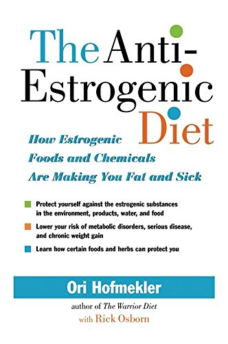 The Anti Estrogenic Diet  How Estrogenic Foods And Chemicals Are Making You Fat And Sick