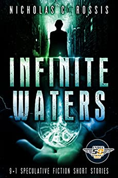 Infinite Waters: 9+1 Speculative Fiction Short Stories (Short SSF Stories Book 2) by [Rossis, Nicholas C.]