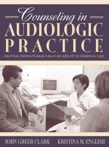 Counseling in Audiologic Practice: Helping Patients and Families Adjust to Hearing Loss: 1st (First) Edition PDF
