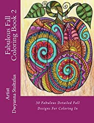 Fabulous Fall Coloring Book 2: 30 Fabulous Detailed Fall Designs For Coloring In