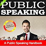 Public Speaking: A Public Speaking Handbook on How to Finally Overcome Your Fear of Public Speaking and to Inspire Any Audience | Sam Siv