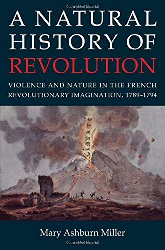A Natural History of Revolution: Violence and Nature in the French Revolutionary Imagination, 1789–1794