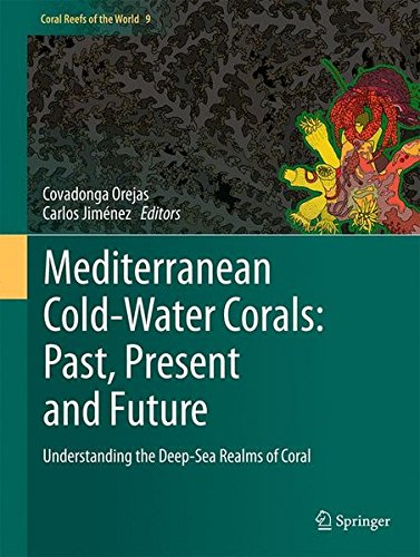 Coral Pattern World (Mediterranean Cold-Water Corals: Past, Present and Future: Understanding the Deep-Sea Realms of Coral (Coral Reefs of the World))