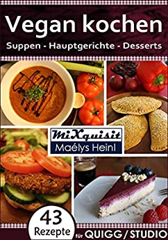 vegan kochen suppen hauptgerichte desserts rezepte f r die k chenmaschine quigg und studio. Black Bedroom Furniture Sets. Home Design Ideas