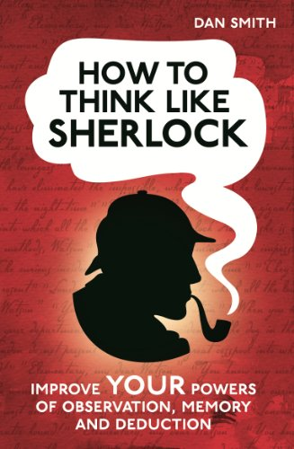 Daniel Smith Series (How to Think Like Sherlock: Improve Your Powers of Observation, Memory and Deduction (How To Think Like series))