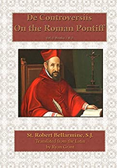 On the Roman Pontiff (De Controversiis Book 1) by [Bellarmine, Robert]