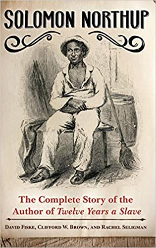 Solomon Northup: The Complete Story of the Author of Twelve